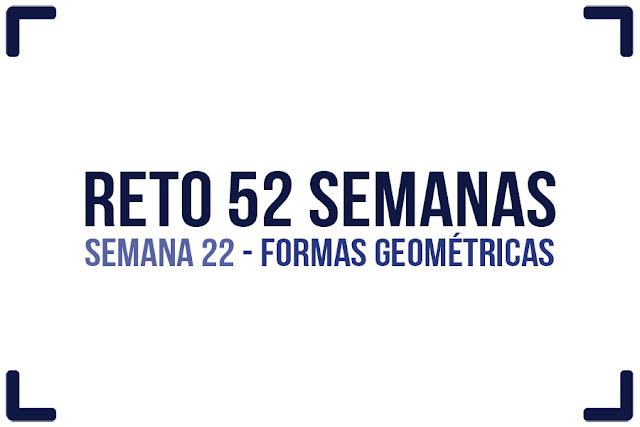 Reto 52 semanas - semana 22 - Formas geométricas