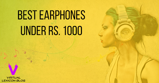 Best Earphones under Rs. 1000 in India (December 2016) - Virtual Lexicon Blog