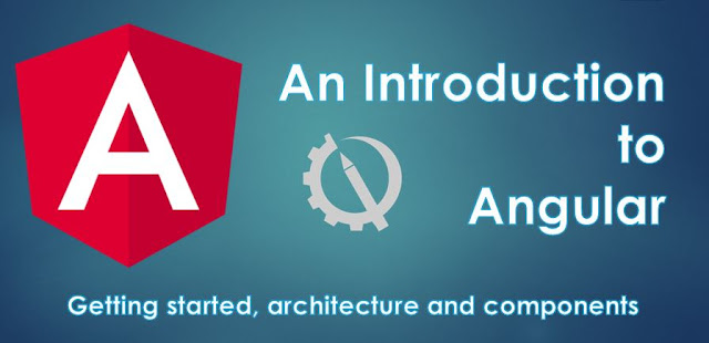 An Introduction to Angular : Getting started, Architecture and Components
