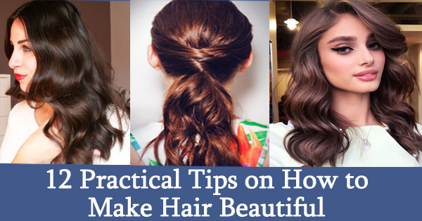 12 Practical Tips on How to Make Hair Beautiful, Vitamins for Hair