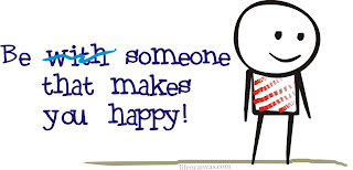 be someone that makes you happy!