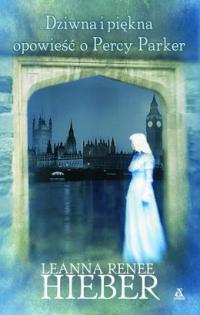 """""""Dziwna i piękna opowieść o Percy Parker"""" Leanna Renee Hieber"""