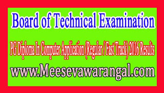Board of Technical Examination PG Diploma In Computer Application (Regular / Fast Track) 2016 Results