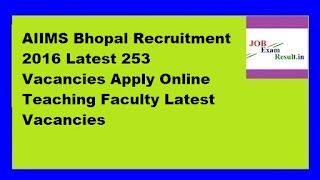 AIIMS Bhopal Recruitment 2016 Latest 253 Vacancies Apply Online Teaching Faculty Latest Vacancies