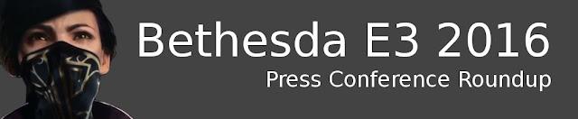 E3 2016: Bethesda Press Conference Roundup