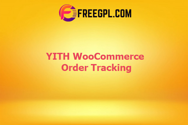 YITH WooCommerce Order Tracking Nulled Download Free