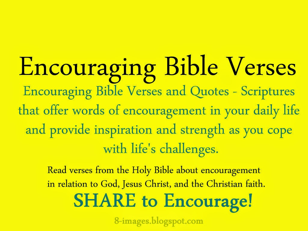 We all have times in our lives when we need encouragement The Bible has a lot of encouraging verses to help us find strength comfort and peace in hard times