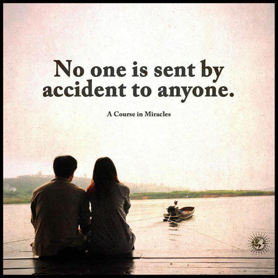 Destiny Quotes: NO One Is Sent By Accident To Anyone, Destiny Is Always At