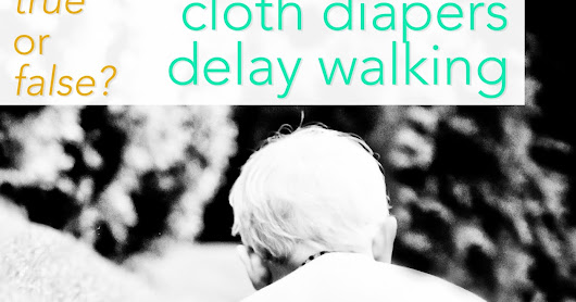 Cloth Diapers make Babies Walk Later: Don't Believe this Cloth Diaper Myth!