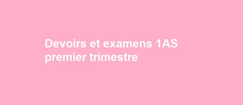 Devoirs Et Examens 1as Premier Trimestre Le Lycee Doc