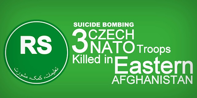 Suicide Bomber kills Three Czech NATO Troops in Eastern Afghanistan