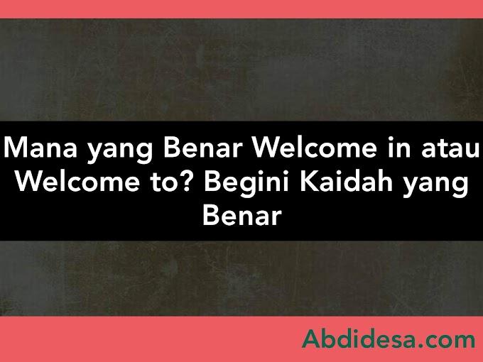 Mana yang Benar Welcome in atau Welcome to? Begini Kaidah yang Benar