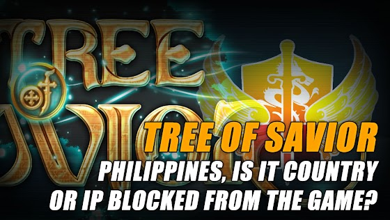 Tree Of Savior ★ Philippines, Is It Country Blocked Or IP Blocked From The Game