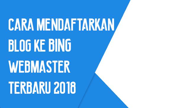 Daftarkan Blog ke Bing Webmaster Terbaru 2018