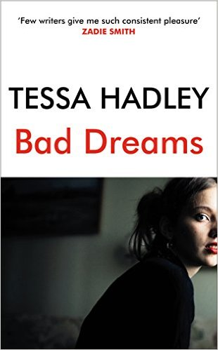 Bad Dreams Tessa Hadley
