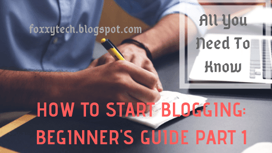 How To Start Blogging: Beginner's Guide Part 1 – All You Need To Know