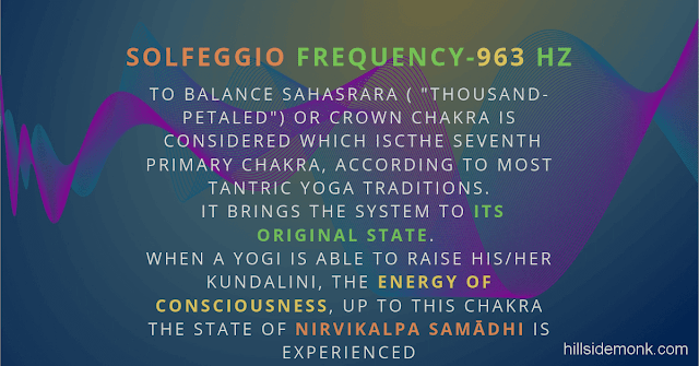 """Solfeggio Frequencies Benefits 963 Hertz  Sahasrara ( """"thousand-petaled"""") or crown chakra is generally considered the seventh primary chakra, according to most tantric yoga traditions.  This brings the system to its original state.   When a yogi is able to raise his/her kundalini, the energy of consciousness, up to this chakra the state of Nirvikalpa Samādhi is experienced."""