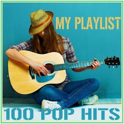 My Playlist 100 Pop Hits 2016 my playlist 100 pop hits