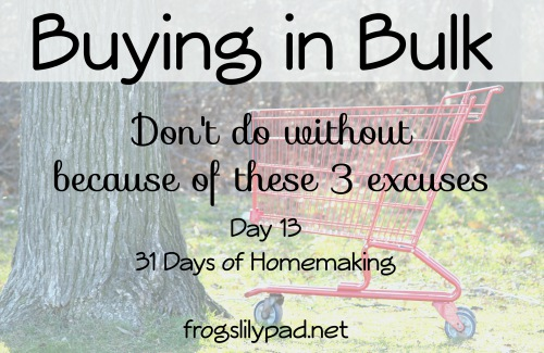 No More Excuses for Not Buying in Bulk - Three excuses to avoid when buying in bulk. Get it together and stop making excuses - buy in bulk. {Day 13} 31 Days of Homemaking frogslilypad.net
