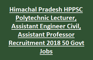 Himachal Pradesh HPPSC Polytechnic Lecturer, Assistant Engineer Civil, Assistant Professor Recruitment Notification 2018 50 Govt Jobs