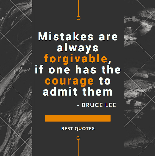 Mistakes are always forgivable, if one has the courage to admit them