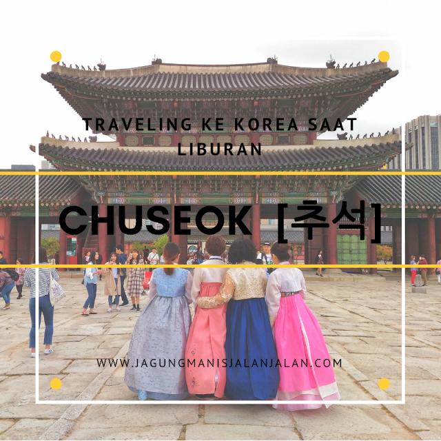 Pengalaman Traveling ke Korea Selatan saat Liburan Chuseok