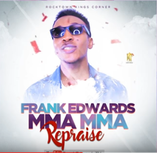 MUSIC : Frank Edwards - Mmama Repraise || Free download