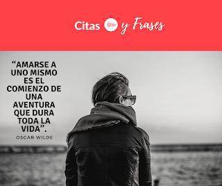 Amarse a si mismo es el comienzo de una aventura que dura toda la vida.  Oscar Wilde