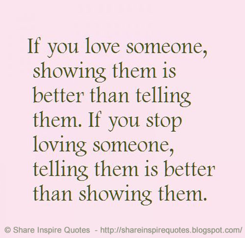 Loving Someone Picture Quotes: If You Love Someone, Showing Them Is Better Than Telling