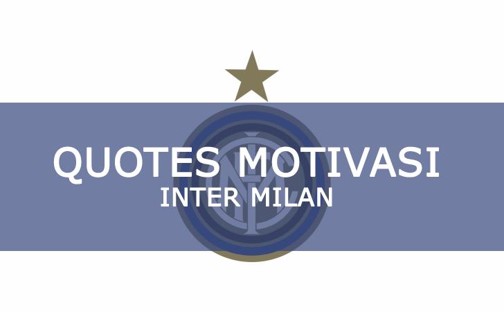 Kumpulan Quotes Bijak Penuh Motivasi dari Pemain (Mantan Pemain) dan Legenda Inter Milan