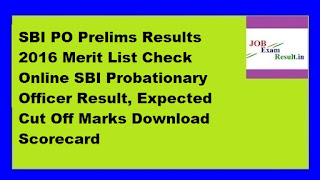 SBI PO Prelims Results 2016 Merit List Check Online SBI Probationary Officer Result, Expected Cut Off Marks Download Scorecard