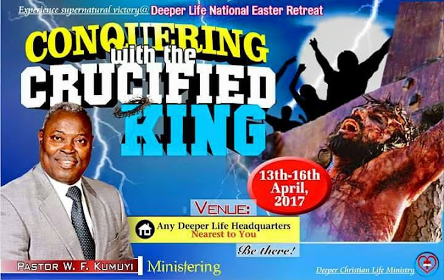 Deeper Life Ester Retreat 2017- 'CONQUERING WITH THE CRUCIFIED KING '