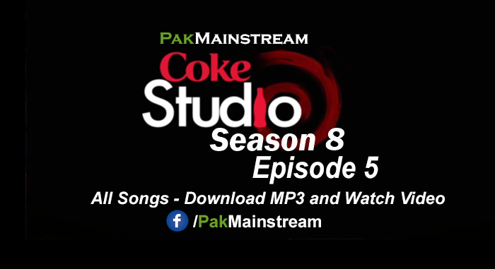 Coke Studio Season 8 Episode 5 - All Songs (Download MP3 ...