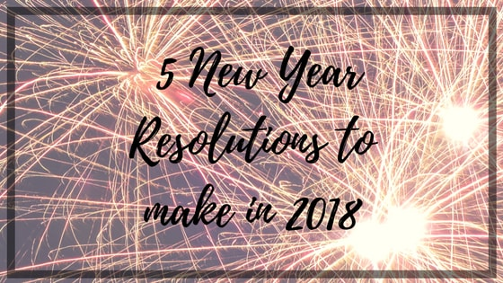 5 New Year Resolutions to make in 2018