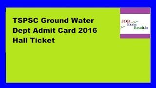 TSPSC Ground Water Dept Admit Card 2016 Hall Ticket