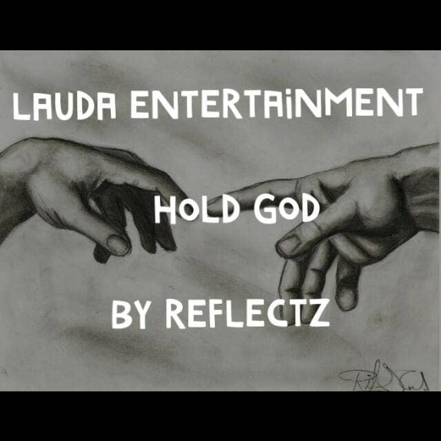 [Music]: Reflectz - Hold God