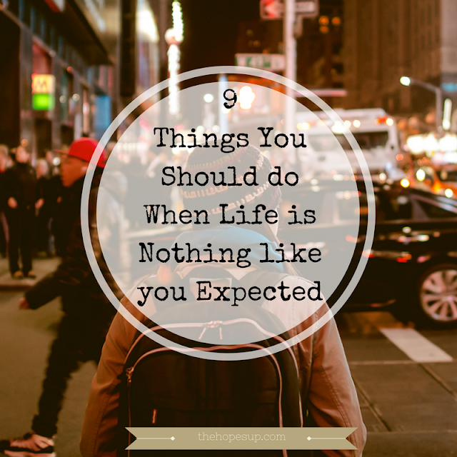 things you should do when life is nothing like you imagined