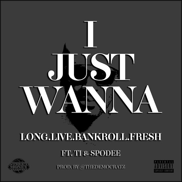 Bankroll Fresh - I Just Wanna (feat. Ti & Spodee) - Single Cover