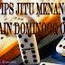 Tips Jitu Menang Bermain DominoQQ Online