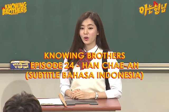 Nonton Streaming & Download Knowing Bros Eps 24 Bintang Tamu Han Chae-ah Subtitle Bahasa Indonesia