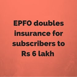 EPFO doubles insurance for subscribers to Rs 6 lakh