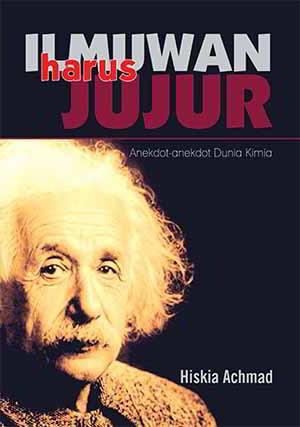 Ada tiga unsur penting dalam pembelajaran sains Ilmuwan Harus Jujur - Anekdot Dunia Kimia Penulis Drs. Hiskia Achmad