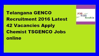 Telangana GENCO Recruitment 2016 Latest 42 Vacancies Apply Chemist TSGENCO Jobs online