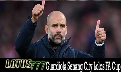 Guardiola Senang City Lolos FA Cup