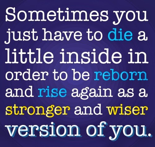 Life Quotes And Sayings Sometime You Just Have To Reborn And Rise