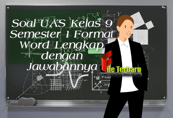 Soal UAS Kelas 9 Semester 1 Format Word Lengkap dengan Jawabannya