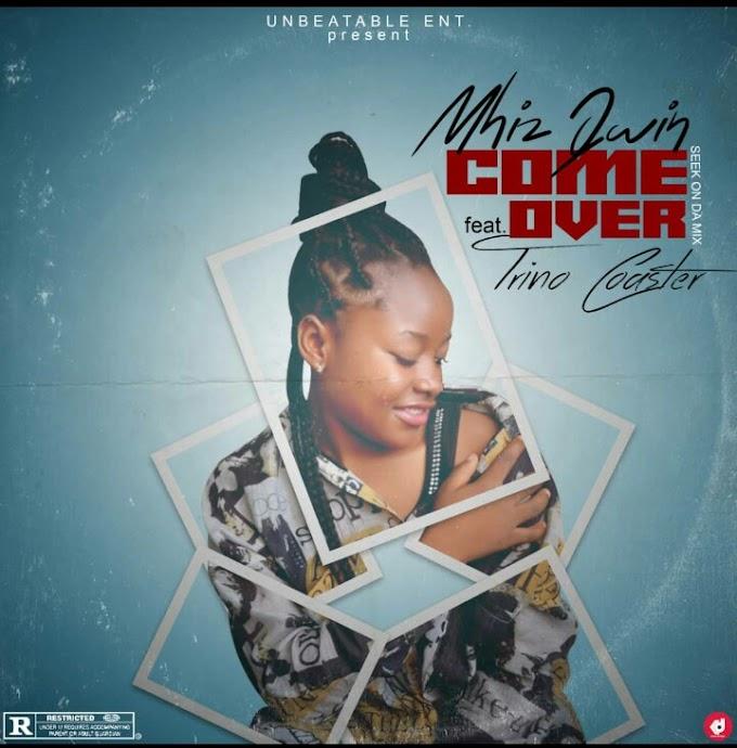 Mhiz Queen ft Trino Coaster -Come Over