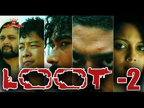 LOOT 2 - Nepali Movie Full Ft. Saugat Malla, Dayahang Rai