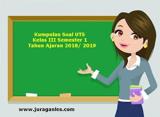 Kumpulan Download Soal UTS Kelas 3 SD Semester 1 Terbaru Tahun Ajaran 2018/2019