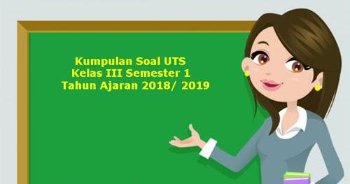 Download Soal Uts Kelas 3 Sd Semester 1 Terbaru Tahun Ajaran 2018 2019 Juragan Les
